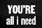 You're all i need quote