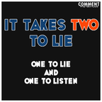 it takes two to lie one to lie and one to listen